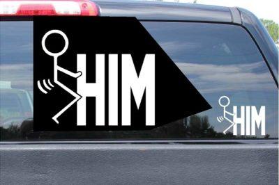 Fuck Him Sticker Vinyl Die Cut Decal